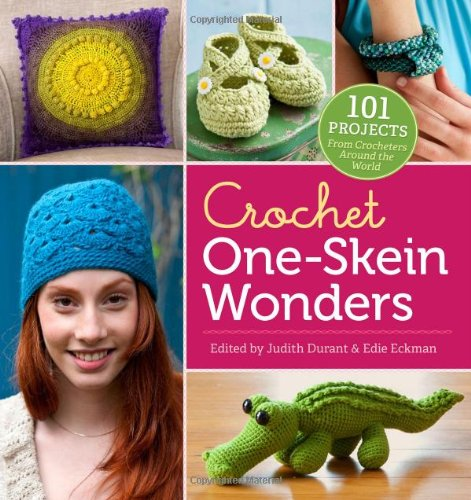 Crochet One-Skein Wonders - 101 Projects from Crocheters around the World