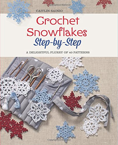 Crochet Stitches For Beginners Step By Step : Crochet Snowflakes Step-by-Step - A Delightful Flurry of 40 Patterns ...