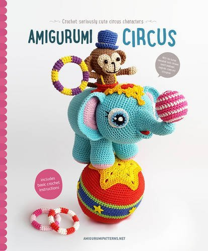 Amigurumi How Much Stuffing : Amigurumi Circus: Crochet Seriously Cute Circus Characters ...