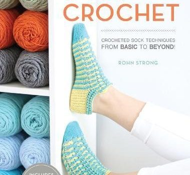 Step Into Crochet: Crocheted Sock Techniques by Rohn Strong!