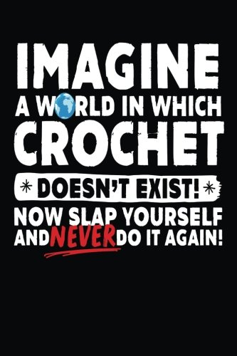 Imagine A World In Which Crochet Doesn't Exist