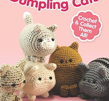 Dumpling Cats: Crochet and Collect Them All by Sarah Sloyer