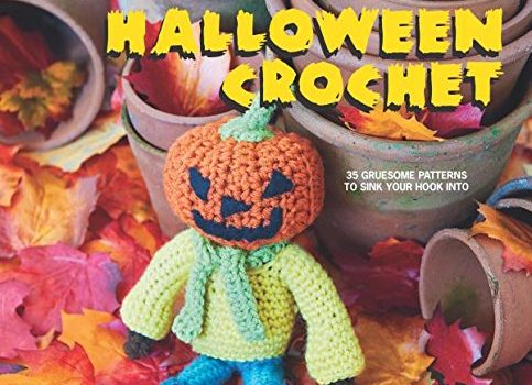Super Scary Halloween Crochet: 35 gruesome patterns to sink your hook into by Nicki Trench