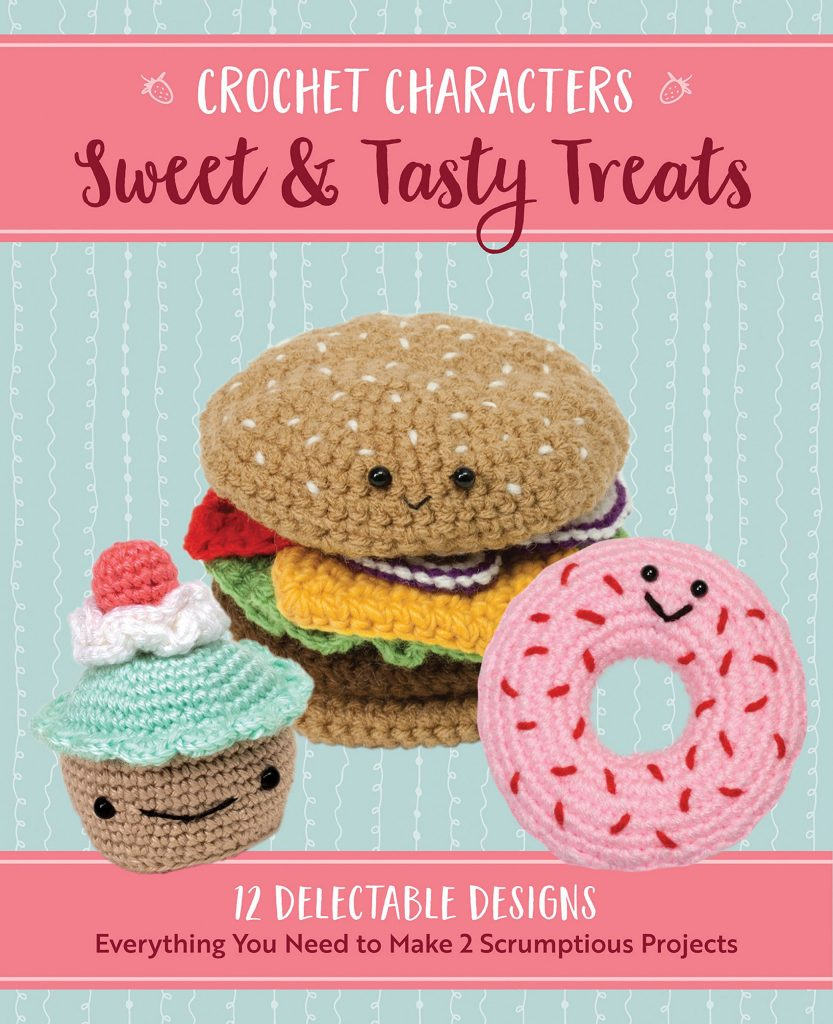 Crochet Characters Sweet & Tasty Treats