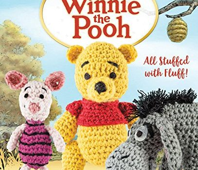 Crochet Characters Winnie the Pooh: All Stuffed with Fluff