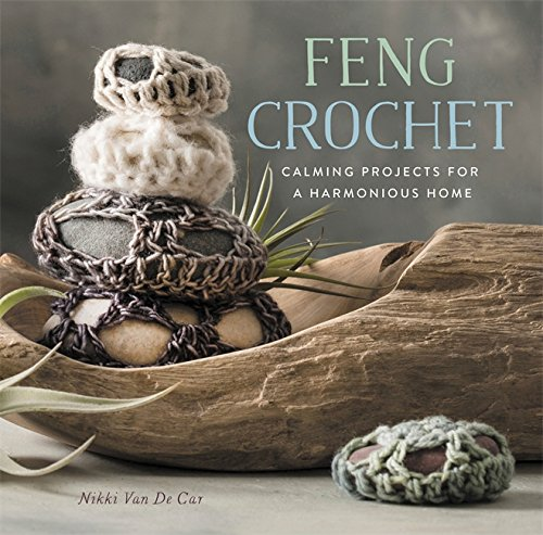 Feng Crochet - Calming Projects for a Harmonious Home