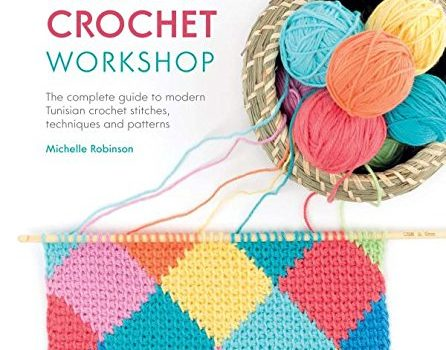 Tunisian Crochet Workshop: The Complete Guide to Modern Tunisian Crochet – Techniques, Stitches and Patterns