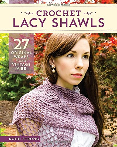 Crochet Lacy Shawls: 27 Original Wraps with a Vintage Vibe by Rohn Strong