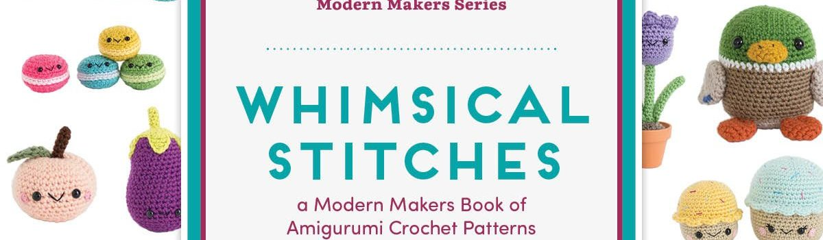 Whimsical Stitches: A Modern Makers Book of Amigurumi Crochet Patterns Hardcover by Lauren Espy