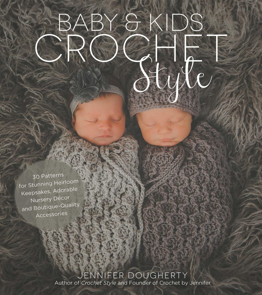 Baby & Kids Crochet Style: 30 Patterns for Stunning Heirloom Keepsakes, Adorable Nursery Décor and Boutique-Quality Accessories by Jennifer Dougherty