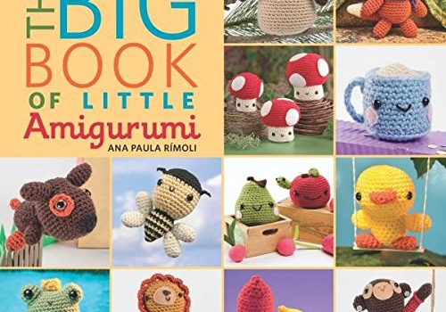 The Big Book of Little Amigurumi: 72 Seriously Cute Patterns to Crochet by Ana Paula Rimoli