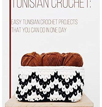 Tunisian Crochet: Easy Tunisian Projects That You Can Do In One Day