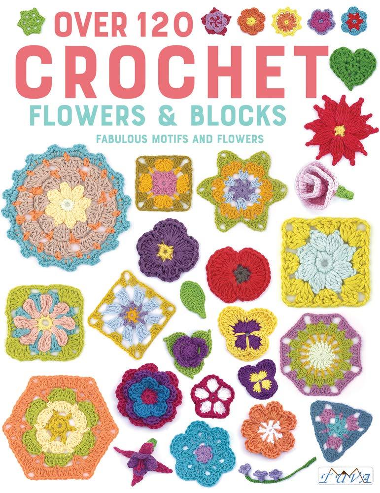Over 120 Crochet Flowers and Blocks
